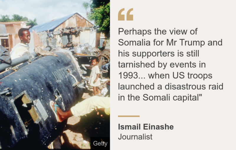 """Perhaps the view of Somalia for Mr Trump and his supporters is still tarnished by events in 1993... when US troops launched a disastrous raid in the Somali capital"""", Source: Ismail Einashe , Source description: Journalist, Image: Children play with the wreckage of a US Black Hawk helicopter in Mogadishu, Somalia in December 1993"