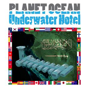 Saudi Arabia Planet Ocean Underwater Hotel International Sea Station
