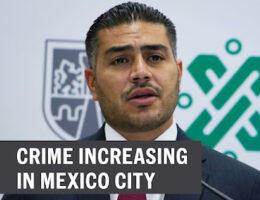 Mexico City Will Reinforce Seven Boroughs Due To Higher Crime: García Harfuch